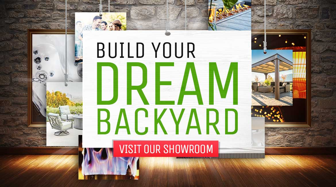 Build Your Dream Backyard Visit Our Showroom